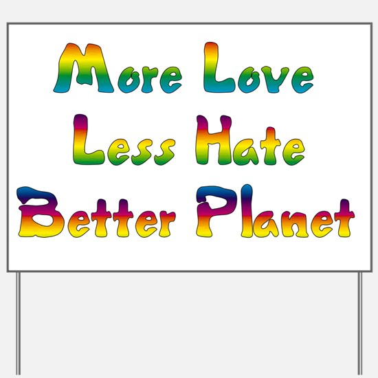 More Love Less Hate Yard Sign