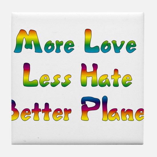 More Love Less Hate Tile Coaster