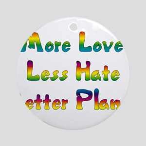 More Love Less Hate Round Ornament