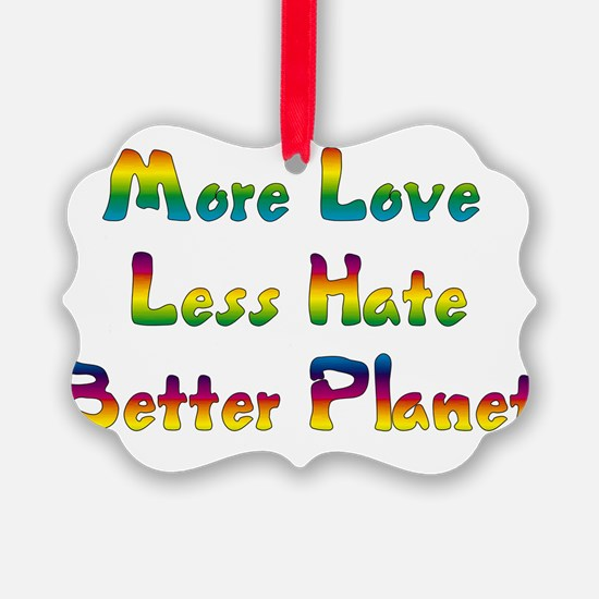 More Love Less Hate Ornament