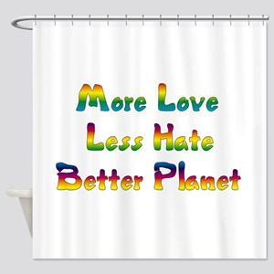 More Love Less Hate Shower Curtain