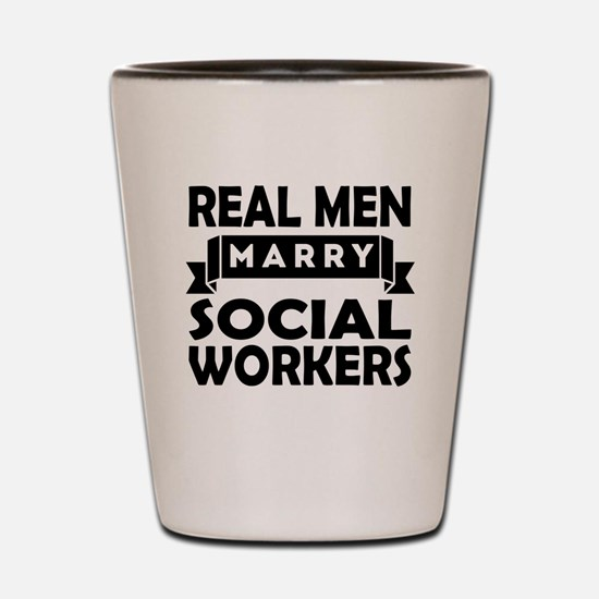 Real Men Marry Social Workers Shot Glass
