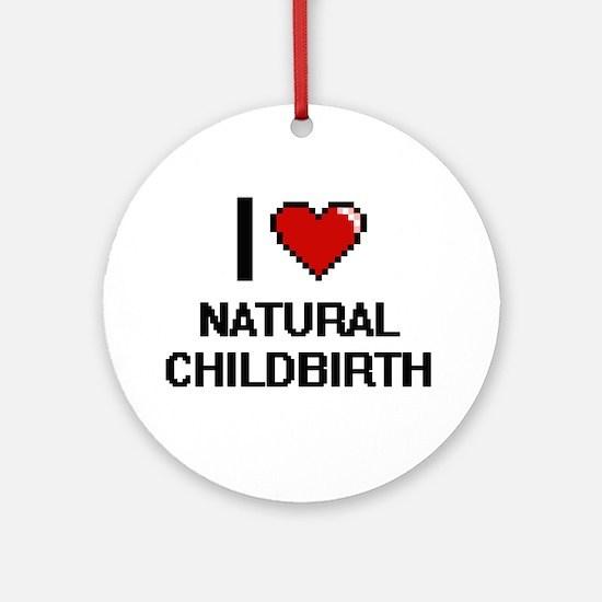 I Love Natural Childbirth Round Ornament