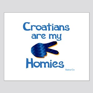 Croatians are my homies Small Poster