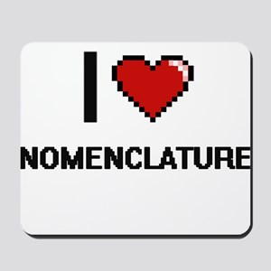 I Love Nomenclature Mousepad
