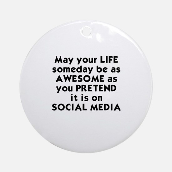 MAY YOUR LIFE SOMEDAY BE AS AWESOME Round Ornament