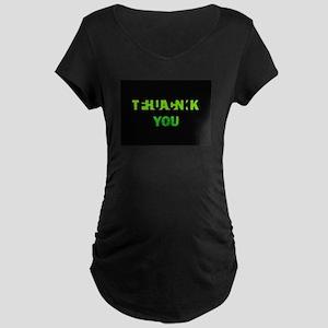 THANK YOU FUCK YOU green Maternity T-Shirt