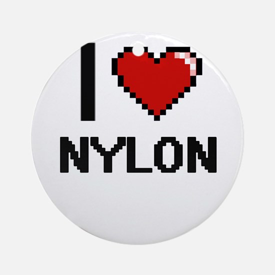 I Love Nylon Round Ornament