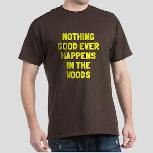 Nothing good happens woods Dark T-Shirt