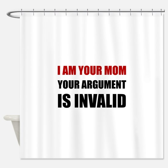 Mom Argument Invalid Shower Curtain