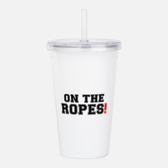 ON THE ROPES! Acrylic Double-wall Tumbler