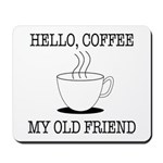 Hello Coffee My Old Friend Mousepad