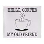 Hello Coffee My Old Friend Throw Blanket