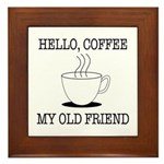 Hello Coffee My Old Friend Framed Tile