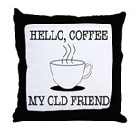 Hello Coffee My Old Friend Throw Pillow