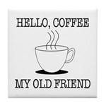 Hello Coffee My Old Friend Tile Coaster