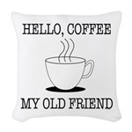 Hello Coffee My Old Friend Woven Throw Pillow