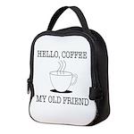 Hello Coffee My Old Friend Neoprene Lunch Bag