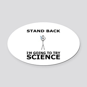 STAND BACK I'M GOING TO TRY SCIENC Oval Car Magnet