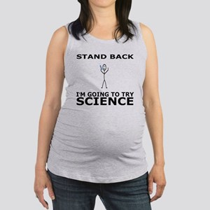STAND BACK I'M GOING TO TRY SCI Maternity Tank Top