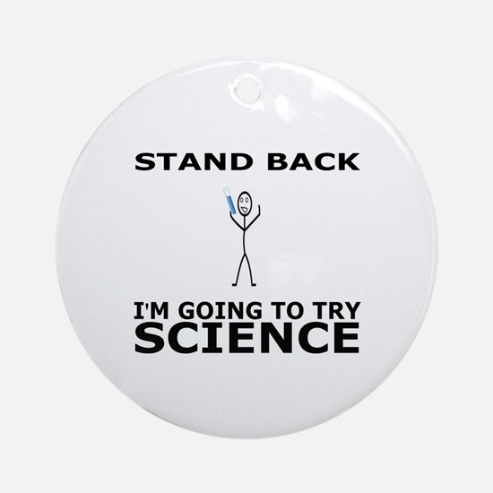 STAND BACK I'M GOING TO TRY SCIENCE Round Ornament