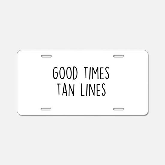 Good Times Tan Lines Aluminum License Plate