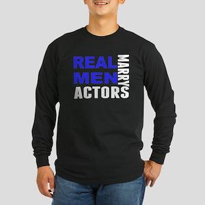 Real Men Marry Actors Long Sleeve T-Shirt