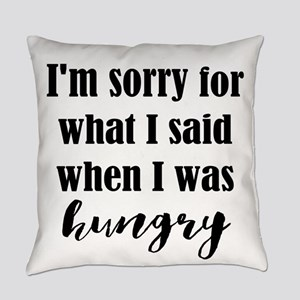 Im Sorry For What I Said When I Was Hungry Everyda