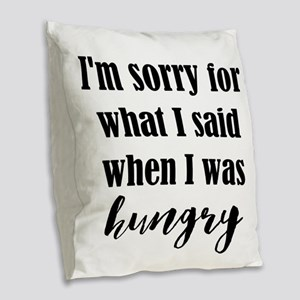 Im Sorry For What I Said When I Was Hungry Burlap