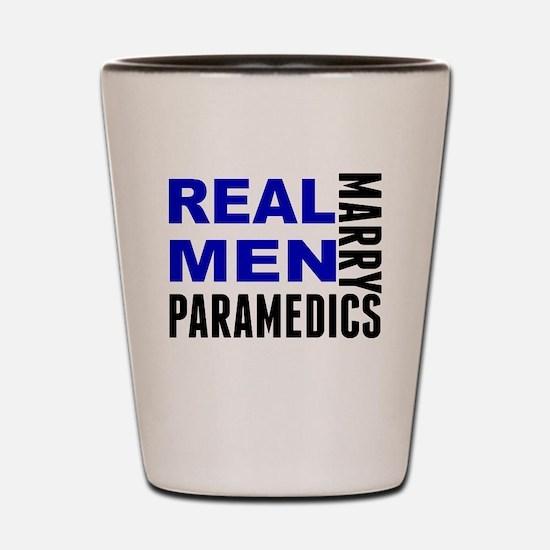 Real Men Marry Paramedics Shot Glass