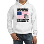 I may no longer wear dog tags... Hooded Sweatshirt