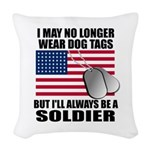 I may no longer wear dog tags. Woven Throw Pillow