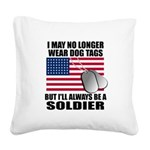 I may no longer wear dog tags Square Canvas Pillow