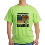 I may no longer wear dog tags... Green T-Shirt