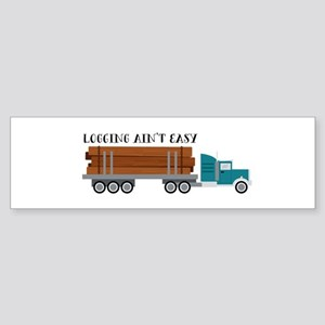 Logging Aint Easy Bumper Sticker