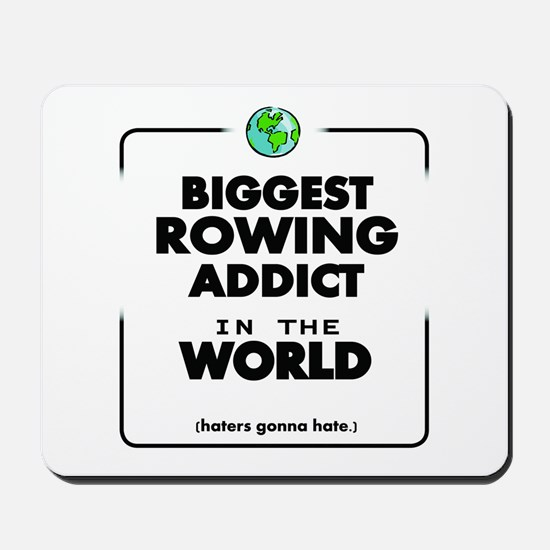 Biggest Rowing Addict in the World Mousepad