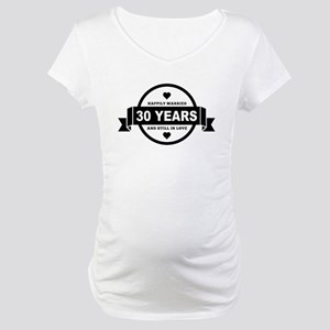 Happily Married 30 Years Maternity T-Shirt