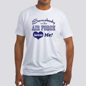 Somebody in the Air Force Loves Me Fitted T-Shirt