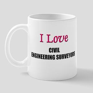 I Love CIVIL ENGINEERING SURVEYORS Mug