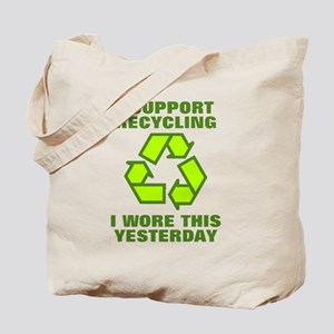 I support recycling I wore this yeterday Tote Bag