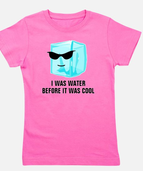 Ice Cube I Was Water Before It Was Cool Girl's Tee