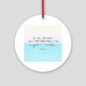 You Are Brave Round Ornament