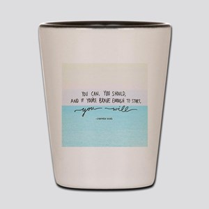 You Are Brave Shot Glass