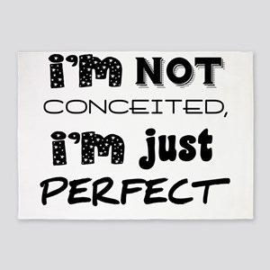 I'm Not Conceited, I'm Just Perfect 5'x7'Area Rug