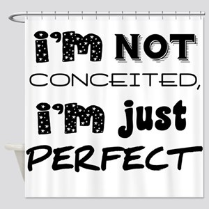 I'm Not Conceited, I'm Just Perfect Shower Curtain