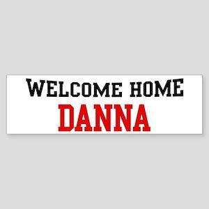Welcome home DANNA Bumper Sticker