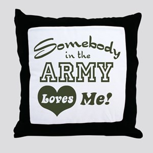 Somebody in the Army Loves Me Throw Pillow