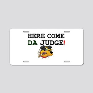 HERE COME DA JUDGE! Aluminum License Plate
