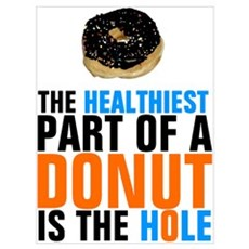 The healthiest part of a donut is the hole Poster