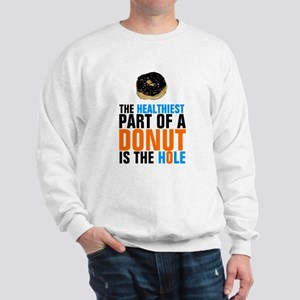 The healthiest part of a donut is the h Sweatshirt